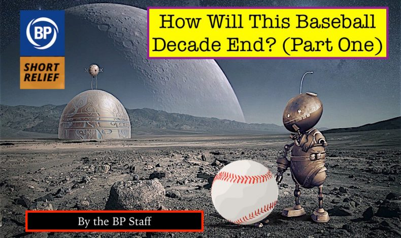 Long Relief: How Will This Baseball Decade End? (Part One)