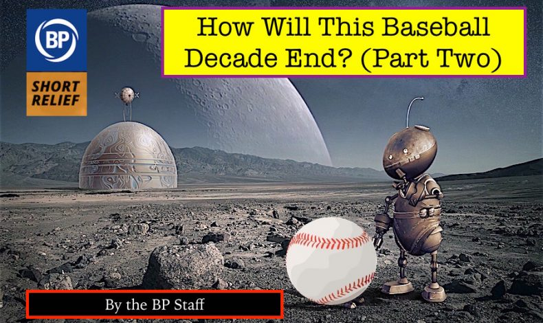Long Relief: How Will This Baseball Decade End? (Part Two)
